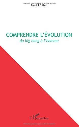 Comprendre l'Evolution du Big Bang a l'Homme