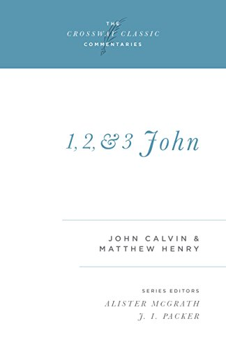 1, 2, and 3 John (Crossway Classic Commentaries)