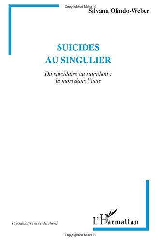 Suicides au singulier. du suicidaire au suicidant la mort dans l'acte par Silvana Olindo-Weber