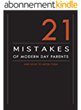 21 Mistakes of Modern Day Parents, and How to Avoid Them (English Edition)