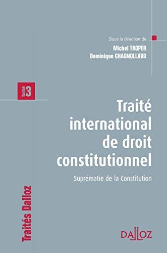 Trait international de droit constitutionnel - Tome 3. Suprmatie de la Constitution -