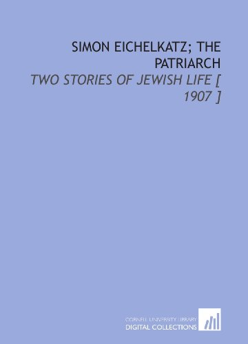 Simon Eichelkatz; the Patriarch: Two Stories of Jewish Life [ 1907 ]