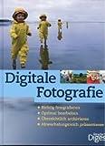 Digitale Fotografie: Richtig fotografieren - Optimal bearbeiten - Übersichtlich archivieren - Abwechslungsreich präsentieren