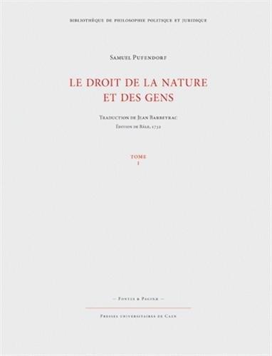 Le droit de la nature et des gens : Ou, Système général des principes les plus importants de la morale, de la jurisprudence et de la politique; Tome 1