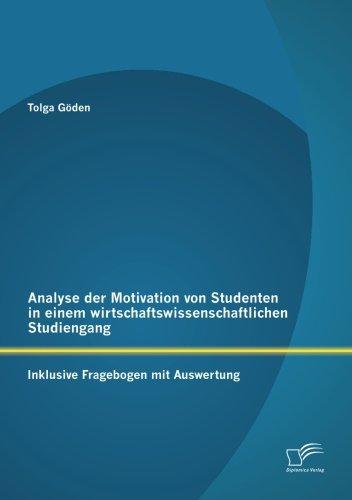 Analyse der Motivation von Studenten in einem wirtschaftswissenschaftlichen Studiengang: Inklusive Fragebogen Mit Auswertung