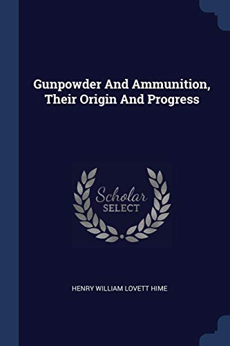 Gunpowder And Ammunition, Their Origin And Progress