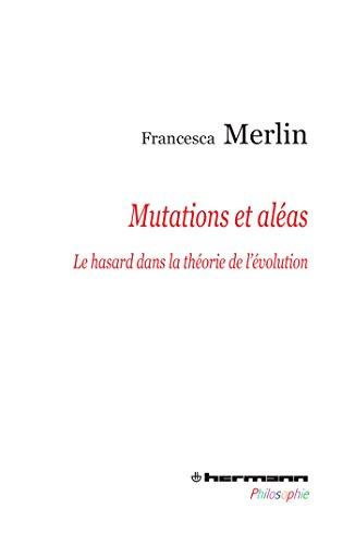 Mutations et aléas: Le hasard dans la théorie de l'évolution
