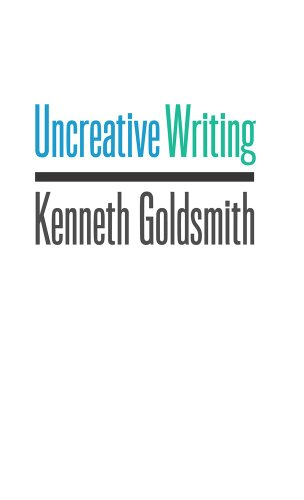 Uncreative Writing: Managing Language in the Digital Age (English Edition)