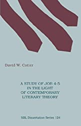 A Study of Job 4-5 in the Light of Contemporary Literary Theory (Society of Biblical Literature Dissertation Series; 124) by David W. Cotter (1992-01-01)