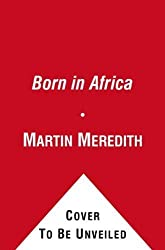 Born in Africa: The Quest for the Origins of Human Life by Martin Meredith (2012-07-05)