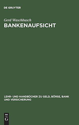 Bankenaufsicht: Die Überwachung der Kreditinstitute und Finanzdienstleistungsinstitute nach dem Gesetz über das Kreditwesen (Lehr- und Handbücher zu Geld, Börse, Bank und Versicherung)
