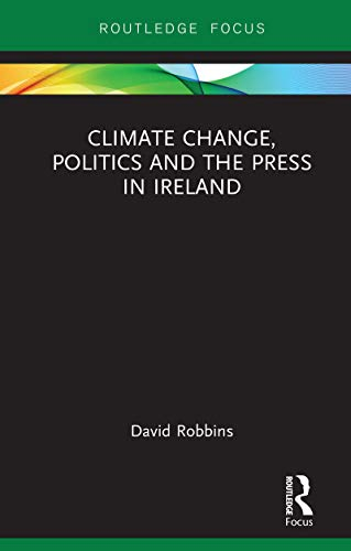 Climate Change, Politics and the Press in Ireland (Routledge ...