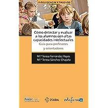 Cómo Detectar Y Evaluar A Los Alumnos Con Altas Capacidades Intelectuales (Psicologia Y Educacion)