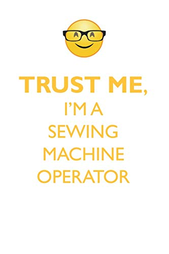 Trust Me, I'm a Sewing Machine Operator Affirmations Workbook Positive...