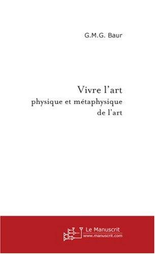 Vivre l'art : Physique et Métaphysique de l'art