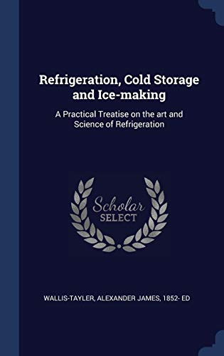 Refrigeration, Cold Storage and Ice-Maki - Ice Cold Storage