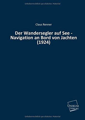 Der Wandersegler auf See - Navigation an Bord von Jachten (1924)