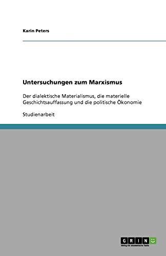 Untersuchungen zum Marxismus: Der dialektische Materialismus, die materielle Geschichtsauffassung und die politische Ökonomie