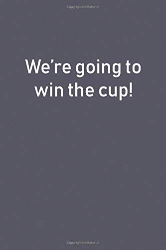 we're going to win the cup!: Lined Notebook Ridge Cup