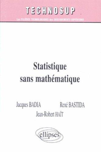 Statistique sans mathématique de Jacques Badia (1 octobre 1997) Broché