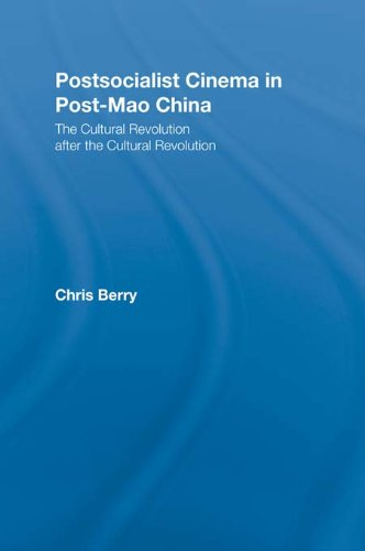 Postsocialist Cinema in Post-Mao China: The Cultural Revolution after the Cultural Revolution (East Asia: History, Politics, Sociology and Culture)