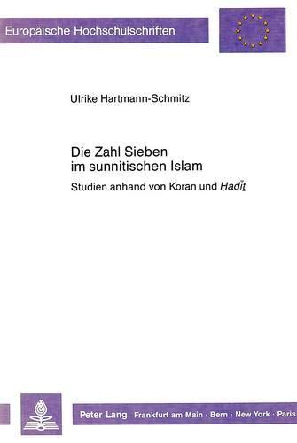 Die Zahl Sieben im sunnitischen Islam: Studien anhand von Koran und Hadit (Europäische Hochschulschriften / European University Studies / Publications Universitaires Européennes, Band 22)