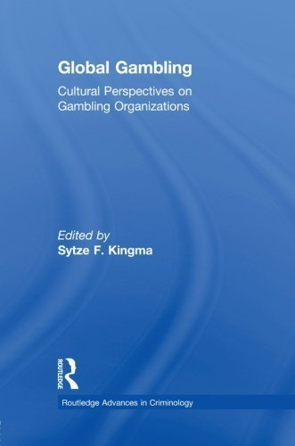 Global Gambling: Cultural Perspectives on Gambling Organizations (Routledge Advances in Criminology) (2012-09-27)