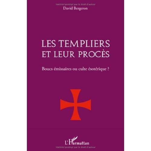 Templiers et Leur Proces Boucs Emissaires Ou Culte Esoterique de David Bergeron (2 mai 2011) Broché