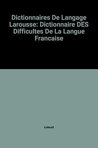 Dictionnaires De Langage Larousse: Dictionnaire DES Difficultes De La Langue Francaise