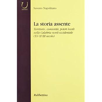 La Storia Assente. Territorio, Comunità, Poteri Locali Nella Calabria Nord-Occidentale (Xv-Xviii Secolo)