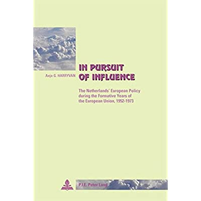 In Pursuit of Influence: The Netherlands' European Policy during the Formative Years of the European Union, 19