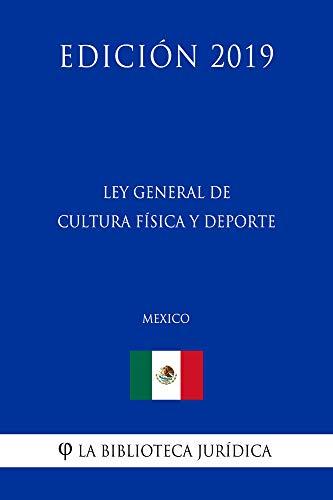 Ley General de Cultura Física y Deporte (México) (Edición 2019) por La Biblioteca Jurídica