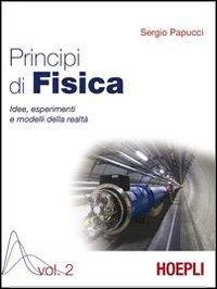 Principi di fisica. Idee, esperimenti e modelli della realt. Per i Licei e gli Ist. magistrali: 2