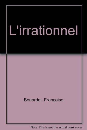 L'irrationnel par Françoise Bonardel