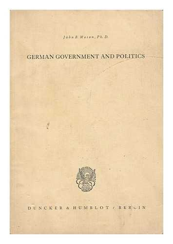 German Government and Politics / by John B. Mason ; with an Introduction by Walter Hallstein
