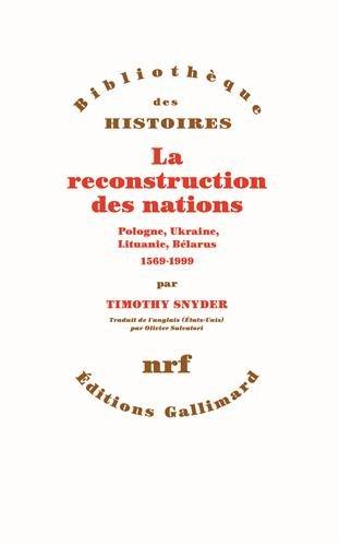 La reconstruction des nations: Pologne, Ukraine, Lithuanie, Blarus (1569-1999)