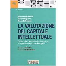 La valutazione del capitale intellettuale. Creare valore attraverso la misurazione e la gestione degli asset intangibili