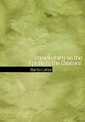 [(Commentary on the Epistle to the Galatians)] [By (author) Martin Luther] published on (August, 2008)