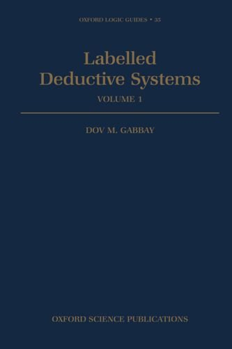 Labelled Deductive Systems: Volume 1: Vol 1 (Oxford Logic Guides)