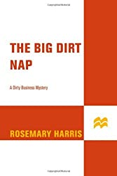 The Big Dirt Nap: A Dirty Business Mystery (Dirty Business Mysteries) by Rosemary Harris (2009-02-17)