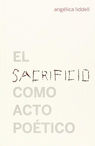 Sacrificio como acto poético,El (2ª ed.) (Escénicas) por Angélica Liddell