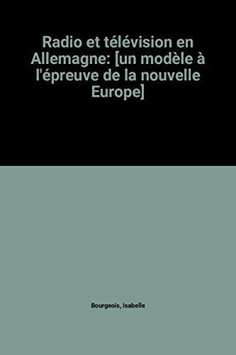 Radio et télévision en Allemagne: [un modèle à l'épreuve de la nouvelle Europe] par Isabelle Bourgeois