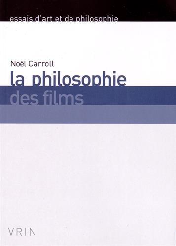 La Philosophie Des Films (Essais D'Art Et de Philosophie) par Distinguished Professor of Philosophy Noel Carroll