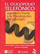 El oligopolio telefónico argentino frente a la liberalización del mercado: De la privatización de ENTel a la conformación de los grupos multimedia (Coleccion Economía política argentina) por Martín Abeles