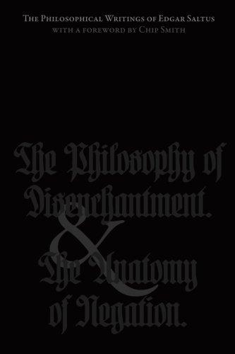 The Philosophical Writings of Edgar Saltus: The Philosophy of Disenchantment & The Anatomy of Negation by Edgar Saltus (2014-02-09)