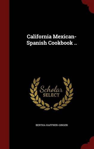 California Mexican-Spanish Cookbook .. by Bertha Haffner-Ginger (2015-08-09)