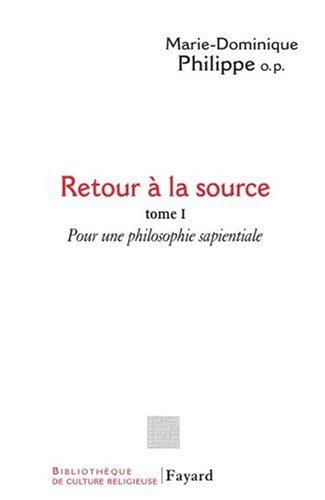 Retour à la source : Tome 1 : Pour une philosophie sapientiale
