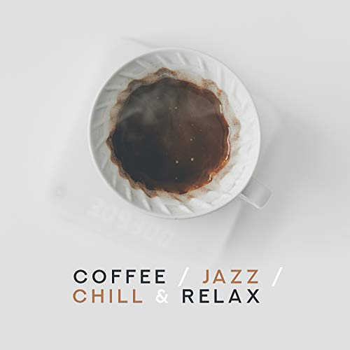 Coffee, Jazz, Chill & Relax – Instrumental Smooth Jazz Music Compilation
