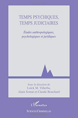 Temps psychiques, temps judiciaires : Etudes anthropologiques, psychologiques et juridiques