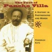 The Face of Pancho Villa: A History in Photographs and Words by Friedrich Katz (2007-07-01)